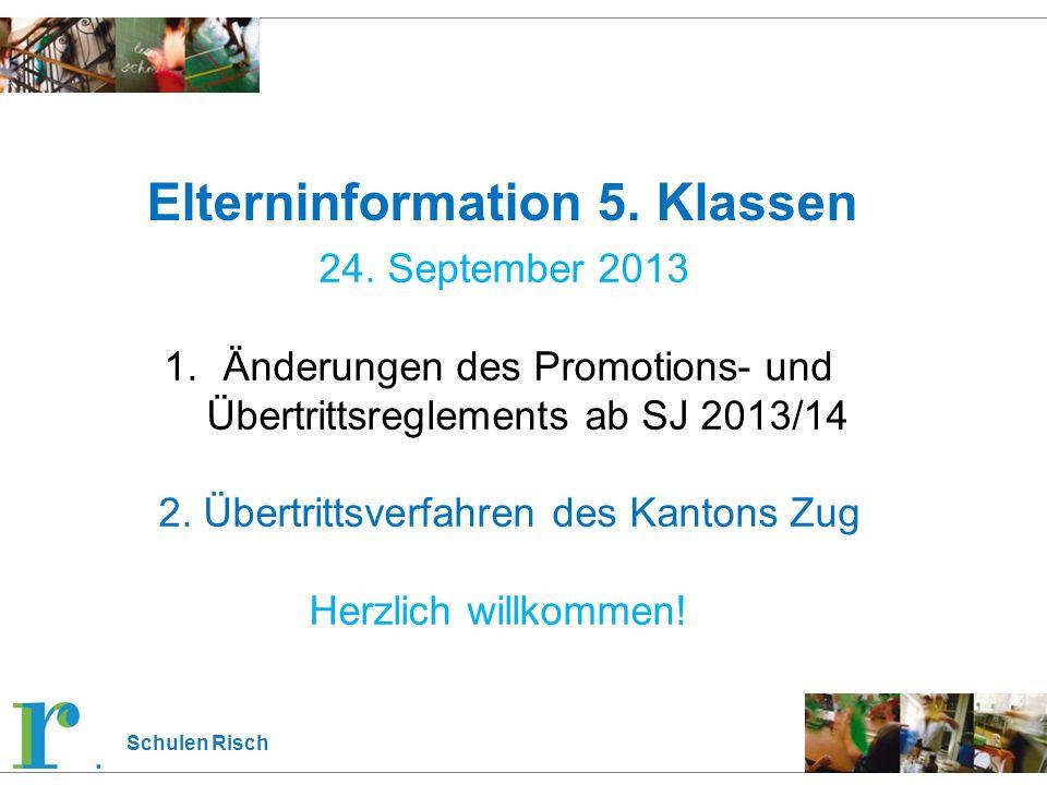 Schulen Risch Elterninformation 5. Klassen 24. September 2013 1.Änderungen des Promotions- und Übertrittsreglements ab SJ 2013/14 2. Übertrittsverfahr