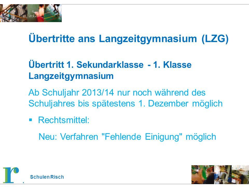 Schulen Risch Übertritte ans Langzeitgymnasium (LZG) Übertritt 1. Sekundarklasse - 1. Klasse Langzeitgymnasium Ab Schuljahr 2013/14 nur noch während d