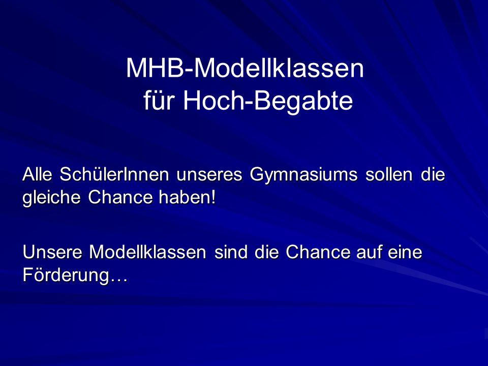 MHB-Modellklassen für Hoch-Begabte Alle SchülerInnen unseres Gymnasiums sollen die gleiche Chance haben.