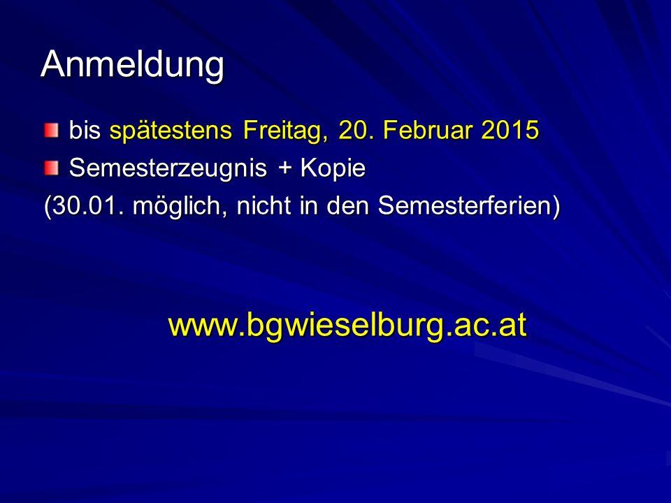 Anmeldung bis spätestens Freitag, 20. Februar 2015 Semesterzeugnis + Kopie (30.01.