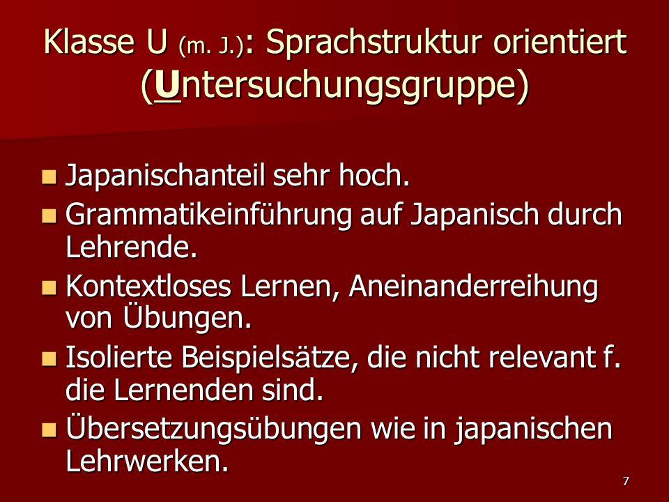 7 Klasse U (m. J.) : Sprachstruktur orientiert (Untersuchungsgruppe) Japanischanteil sehr hoch. Japanischanteil sehr hoch. Grammatikeinf ü hrung auf J
