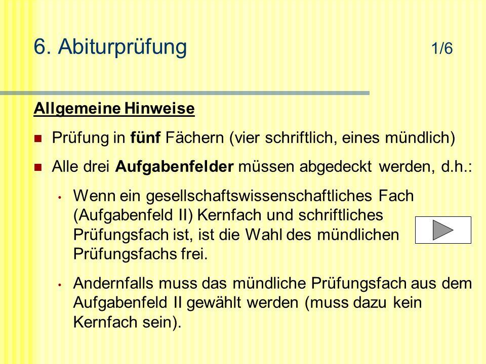 6. Abiturprüfung 1/6 Allgemeine Hinweise Prüfung in fünf Fächern (vier schriftlich, eines mündlich) Alle drei Aufgabenfelder müssen abgedeckt werden,