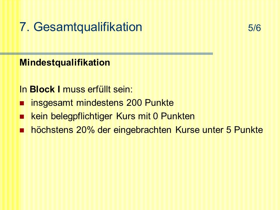 7. Gesamtqualifikation 5/6 Mindestqualifikation In Block I muss erfüllt sein: insgesamt mindestens 200 Punkte kein belegpflichtiger Kurs mit 0 Punkten