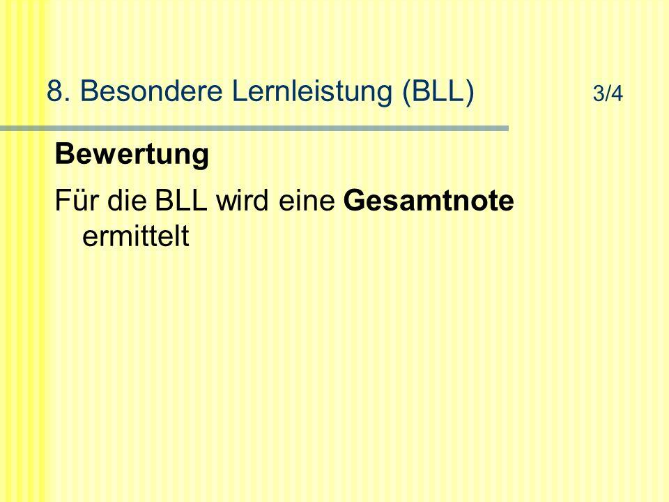 8. Besondere Lernleistung (BLL) 3/4 Bewertung Für die BLL wird eine Gesamtnote ermittelt