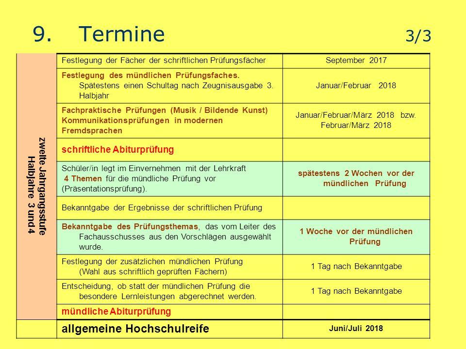 9.Termine 3/3 zweite Jahrgangsstufe Halbjahre 3 und 4 Festlegung der Fächer der schriftlichen PrüfungsfächerSeptember 2017 Festlegung des mündlichen Prüfungsfaches.