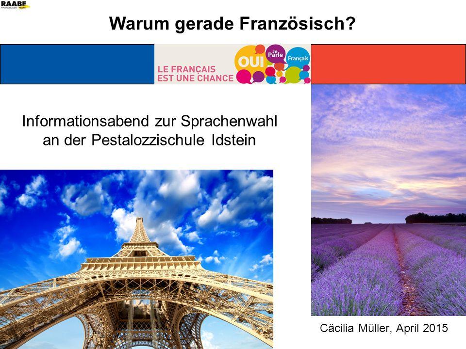 Cäcilia Müller, April 2015 Warum gerade Französisch? Informationsabend zur Sprachenwahl an der Pestalozzischule Idstein