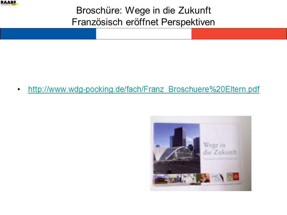 Broschüre: Wege in die Zukunft Französisch eröffnet Perspektiven http://www.wdg-pocking.de/fach/Franz_Broschuere%20Eltern.pdf