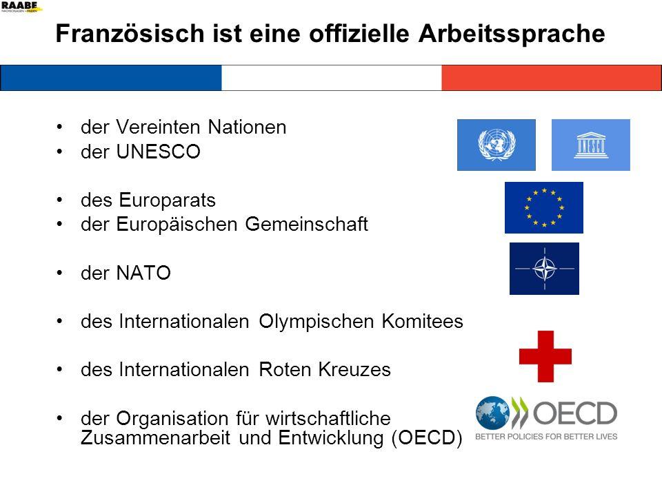 Französisch ist eine offizielle Arbeitssprache der Vereinten Nationen der UNESCO des Europarats der Europäischen Gemeinschaft der NATO des Internationalen Olympischen Komitees des Internationalen Roten Kreuzes der Organisation für wirtschaftliche Zusammenarbeit und Entwicklung (OECD)