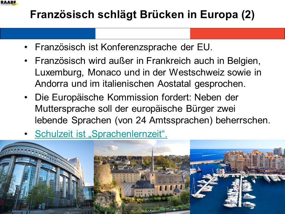 Französisch schlägt Brücken in Europa (2) Französisch ist Konferenzsprache der EU. Französisch wird außer in Frankreich auch in Belgien, Luxemburg, Mo