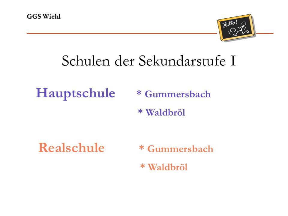 GGS Wiehl ______________________________________________________________ Gymnasium * Wiehl * Nümbrecht Gesamtschule * Gummersbach-Derschlag * Reichshof-Eckenhagen * Waldbröl Schulen der Sekundarstufe I