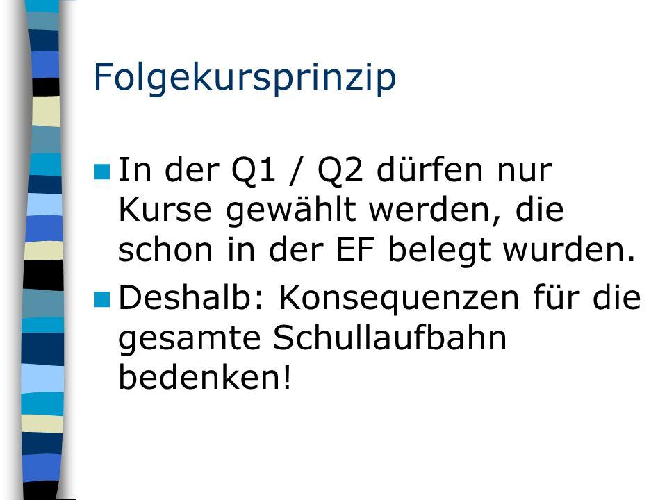 Folgekursprinzip In der Q1 / Q2 dürfen nur Kurse gewählt werden, die schon in der EF belegt wurden.