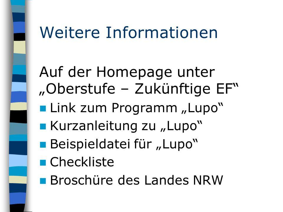 """Weitere Informationen Auf der Homepage unter """"Oberstufe – Zukünftige EF Link zum Programm """"Lupo Kurzanleitung zu """"Lupo Beispieldatei für """"Lupo Checkliste Broschüre des Landes NRW"""