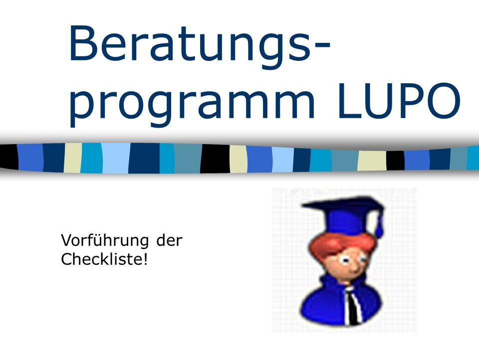 Beratungs- programm LUPO Vorführung der Checkliste!