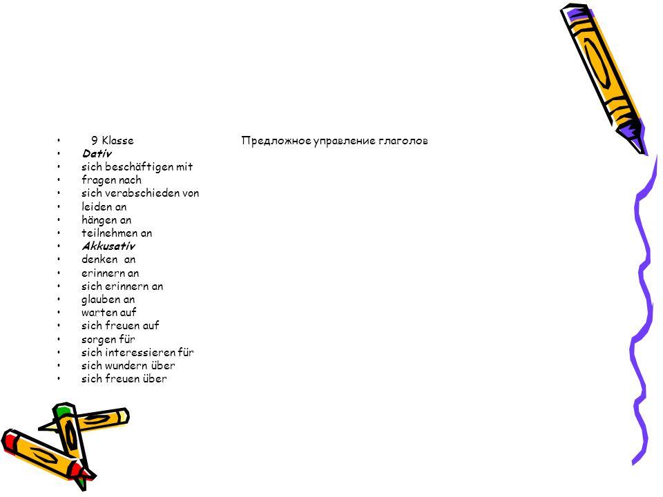 9 Klasse Предложное управление глаголов Dativ sich beschäftigen mit fragen nach sich verabschieden von leiden an hängen an teilnehmen an Akkusativ denken an erinnern an sich erinnern an glauben an warten auf sich freuen auf sorgen für sich interessieren für sich wundern über sich freuen über