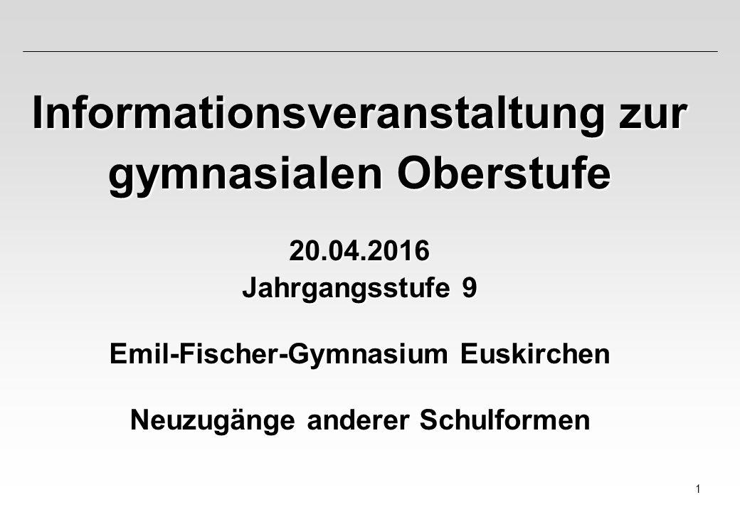 1 Informationsveranstaltung zur gymnasialen Oberstufe 20.04.2016 Jahrgangsstufe 9 Emil-Fischer-Gymnasium Euskirchen Neuzugänge anderer Schulformen
