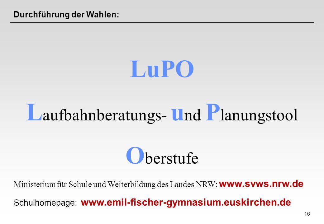 16 Durchführung der Wahlen: LuPO L aufbahnberatungs- u nd P lanungstool O berstufe Ministerium für Schule und Weiterbildung des Landes NRW: www.svws.n