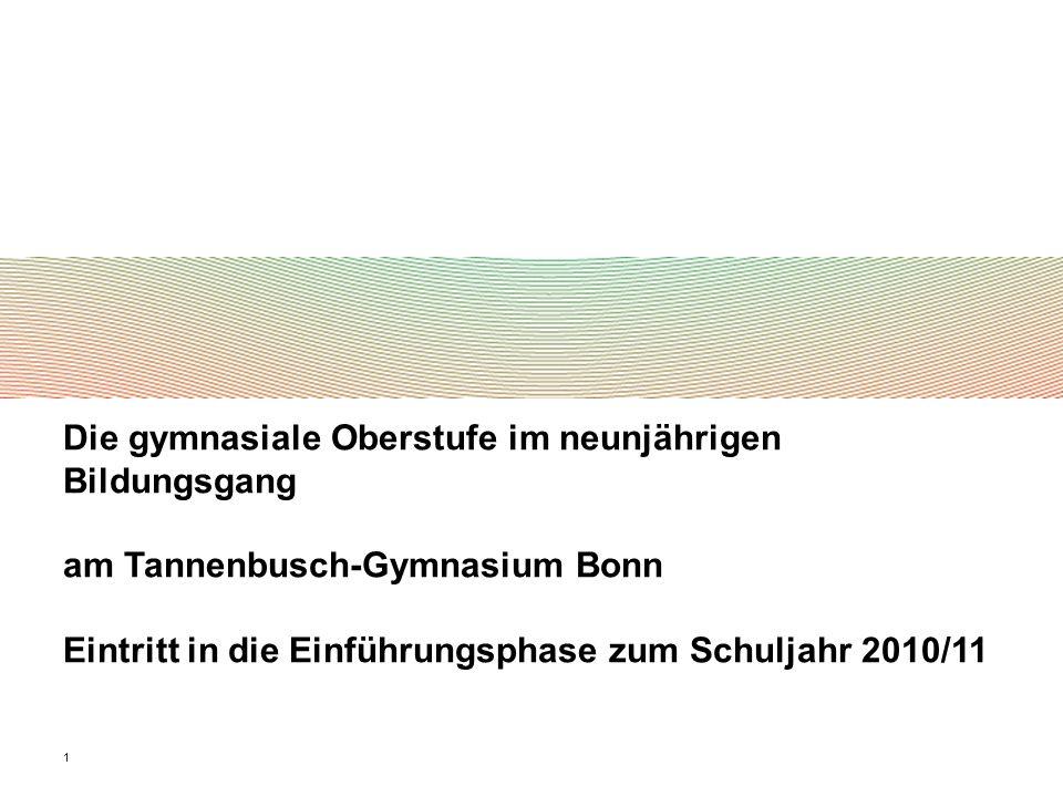 1 Die gymnasiale Oberstufe im neunjährigen Bildungsgang am Tannenbusch-Gymnasium Bonn Eintritt in die Einführungsphase zum Schuljahr 2010/11