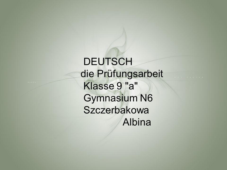 DEUTSCH die Prüfungsarbeit Klasse 9 a Gymnasium N6 Szczerbakowa Albina