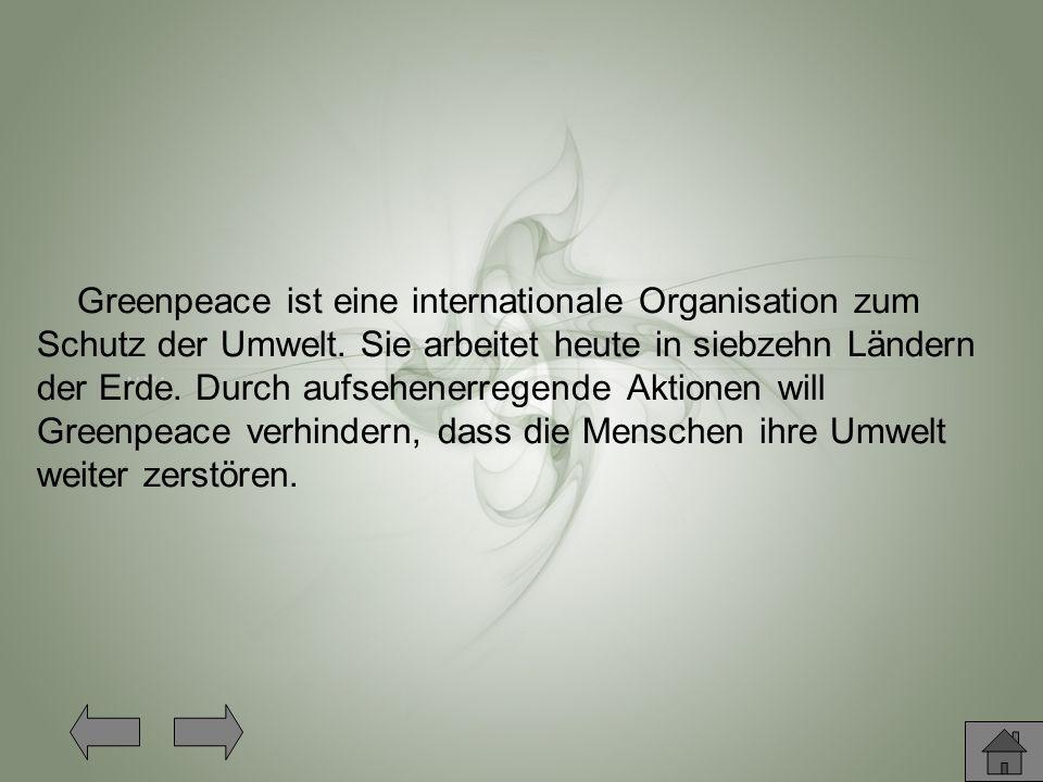 Greenpeace ist eine internationale Organisation zum Schutz der Umwelt.