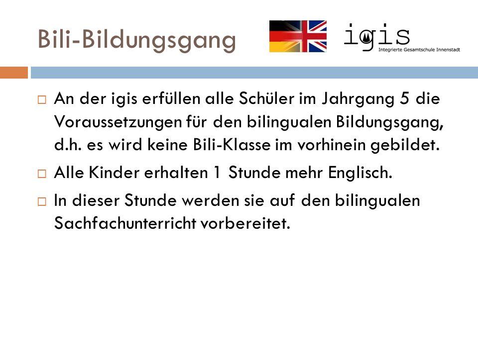 Bili-Bildungsgang  An der igis erfüllen alle Schüler im Jahrgang 5 die Voraussetzungen für den bilingualen Bildungsgang, d.h.