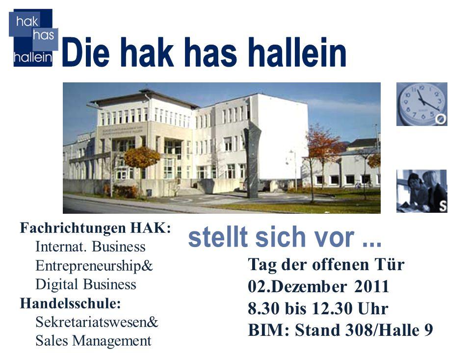 Tag der offenen Tür 02.Dezember 2011 8.30 bis 12.30 Uhr BIM: Stand 308/Halle 9 Fachrichtungen HAK: Internat. Business Entrepreneurship& Digital Busine