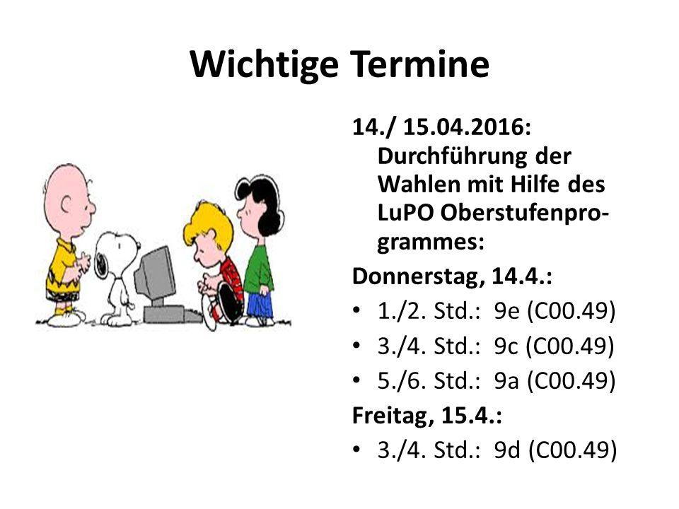 Wichtige Termine 14./ 15.04.2016: Durchführung der Wahlen mit Hilfe des LuPO Oberstufenpro- grammes: Donnerstag, 14.4.: 1./2. Std.: 9e (C00.49) 3./4.