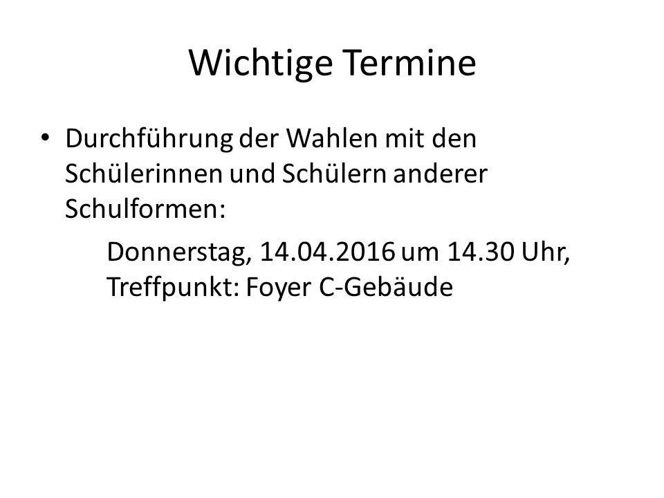 Wichtige Termine Durchführung der Wahlen mit den Schülerinnen und Schülern anderer Schulformen: Donnerstag, 14.04.2016 um 14.30 Uhr, Treffpunkt: Foyer C-Gebäude