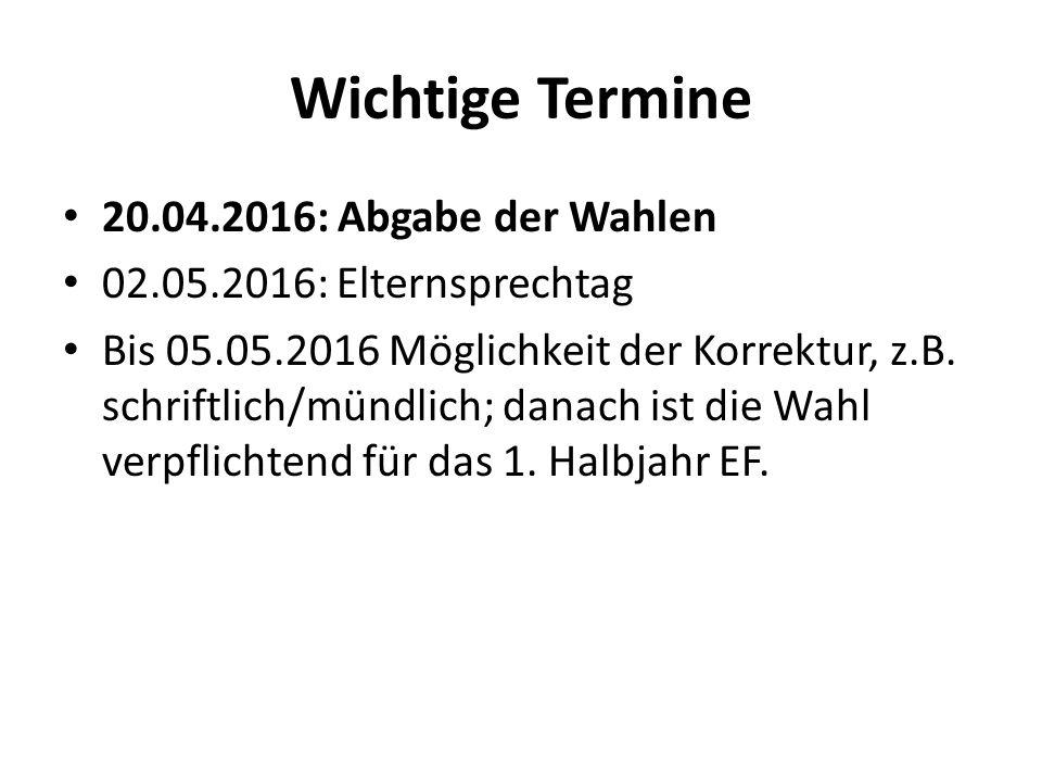 Wichtige Termine 20.04.2016: Abgabe der Wahlen 02.05.2016: Elternsprechtag Bis 05.05.2016 Möglichkeit der Korrektur, z.B. schriftlich/mündlich; danach
