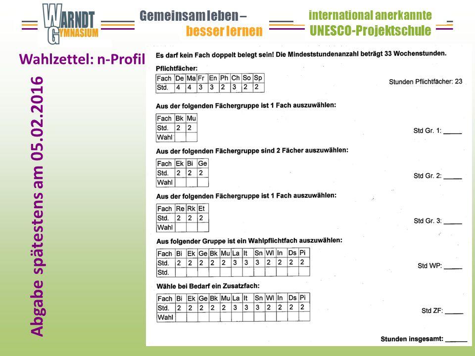Wahlzettel: n-Profil Gemeinsam leben – besser lernen UNESCO-Projektschule international anerkannte Abgabe spätestens am 05.02.2016