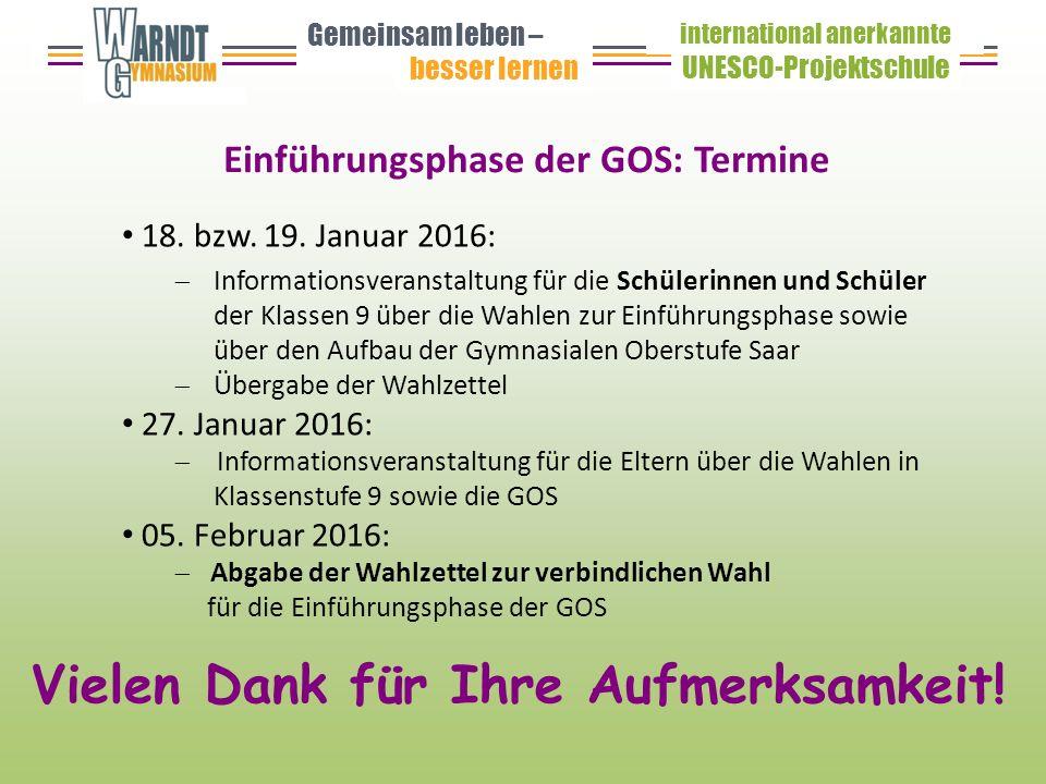Gemeinsam leben – besser lernen UNESCO-Projektschule international anerkannte Einführungsphase der GOS: Termine 18.
