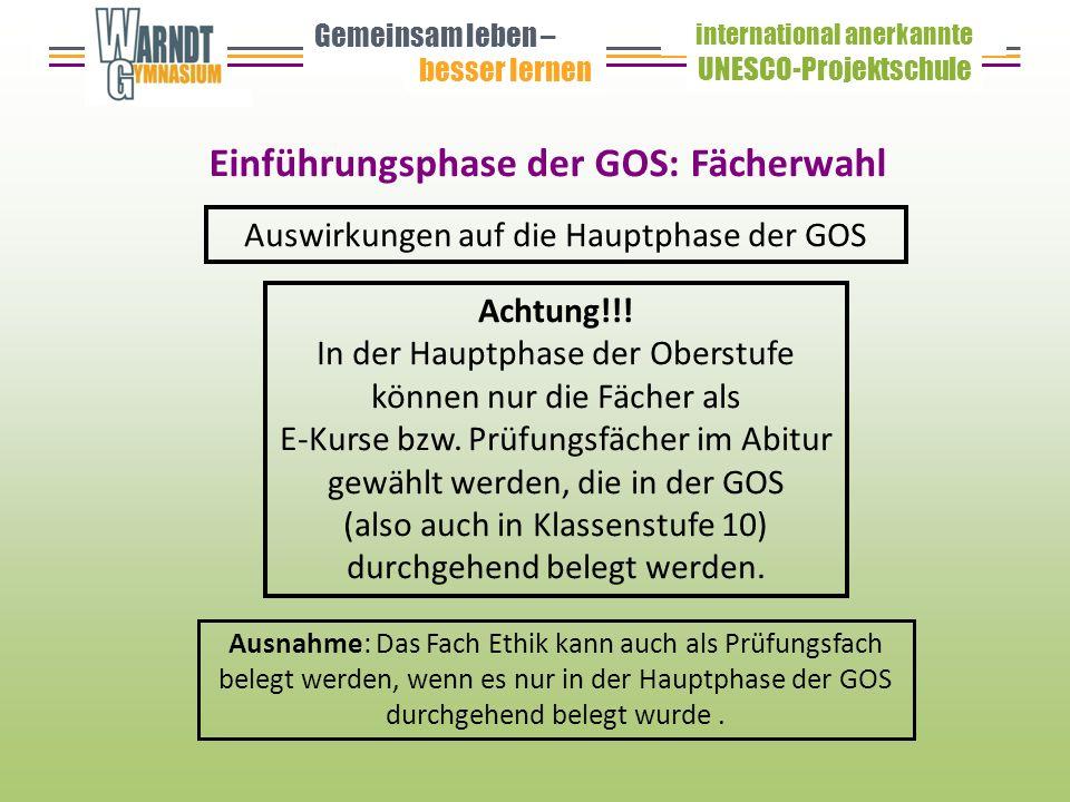 Einführungsphase der GOS: Fächerwahl Gemeinsam leben – besser lernen UNESCO-Projektschule international anerkannte Auswirkungen auf die Hauptphase der GOS Achtung!!.