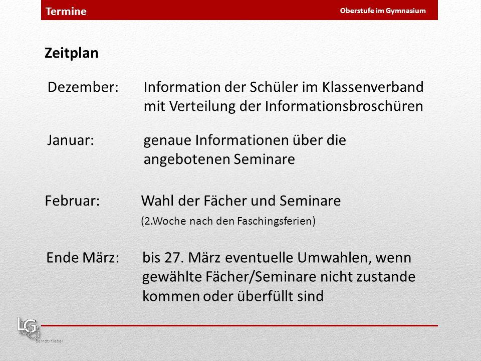 Berndt/Kleber Oberstufe im Gymnasium Termine Zeitplan Dezember: Information der Schüler im Klassenverband mit Verteilung der Informationsbroschüren Ja