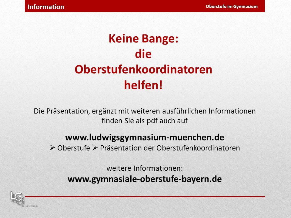 Berndt/Kleber Oberstufe im Gymnasium Information Keine Bange: die Oberstufenkoordinatoren helfen! Die Präsentation, ergänzt mit weiteren ausführlichen