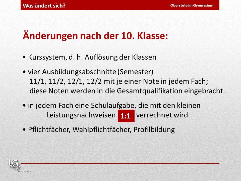 Oberstufe im Gymnasium Berndt/Kleber Was ändert sich? Kurssystem, d. h. Auflösung der Klassen vier Ausbildungsabschnitte (Semester) 11/1, 11/2, 12/1,