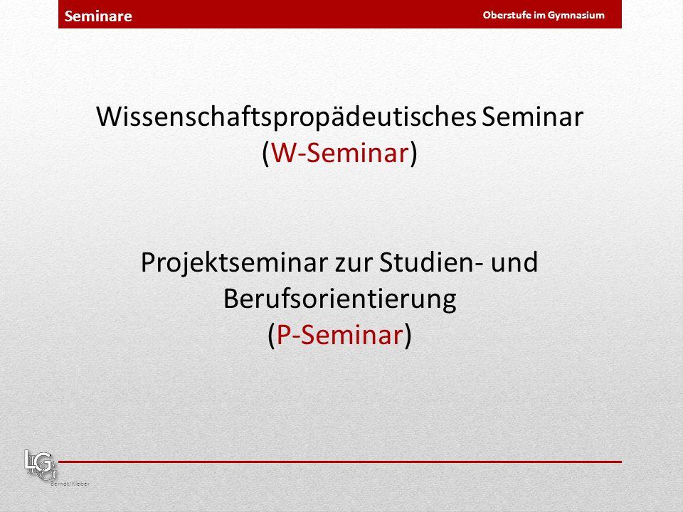 Berndt/Kleber Oberstufe im Gymnasium Seminare Wissenschaftspropädeutisches Seminar (W-Seminar) Projektseminar zur Studien- und Berufsorientierung (P-Seminar)