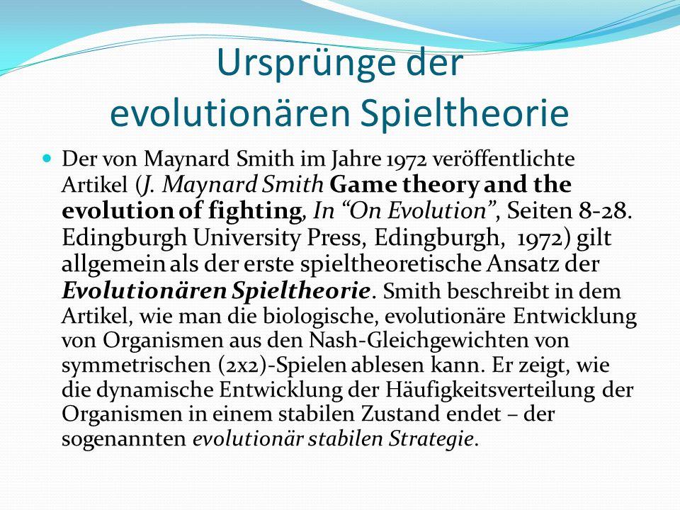 Ursprünge der evolutionären Spieltheorie Der von Maynard Smith im Jahre 1972 veröffentlichte Artikel ( J.