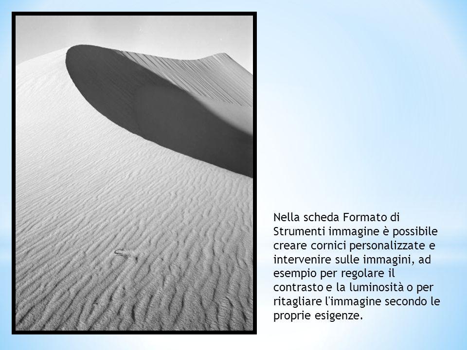 Nella scheda Formato di Strumenti immagine è possibile creare cornici personalizzate e intervenire sulle immagini, ad esempio per regolare il contrasto e la luminosità o per ritagliare l immagine secondo le proprie esigenze.