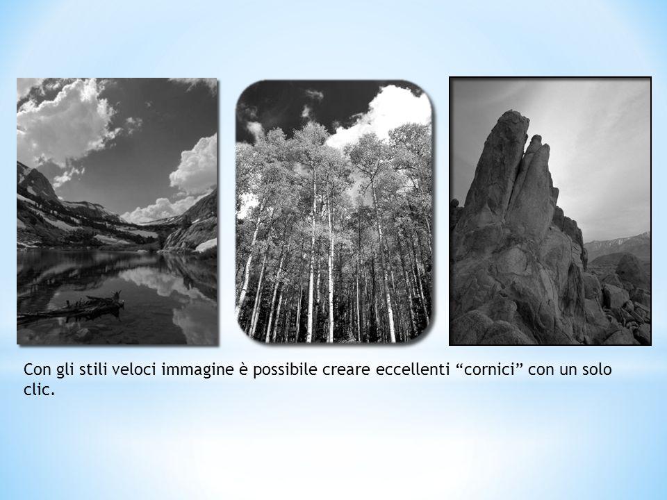 Con gli stili veloci immagine è possibile creare eccellenti cornici con un solo clic.