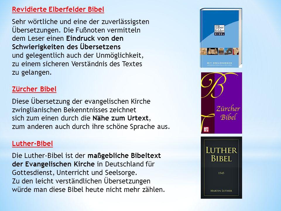 Revidierte Elberfelder Bibel Sehr wörtliche und eine der zuverlässigsten Übersetzungen.