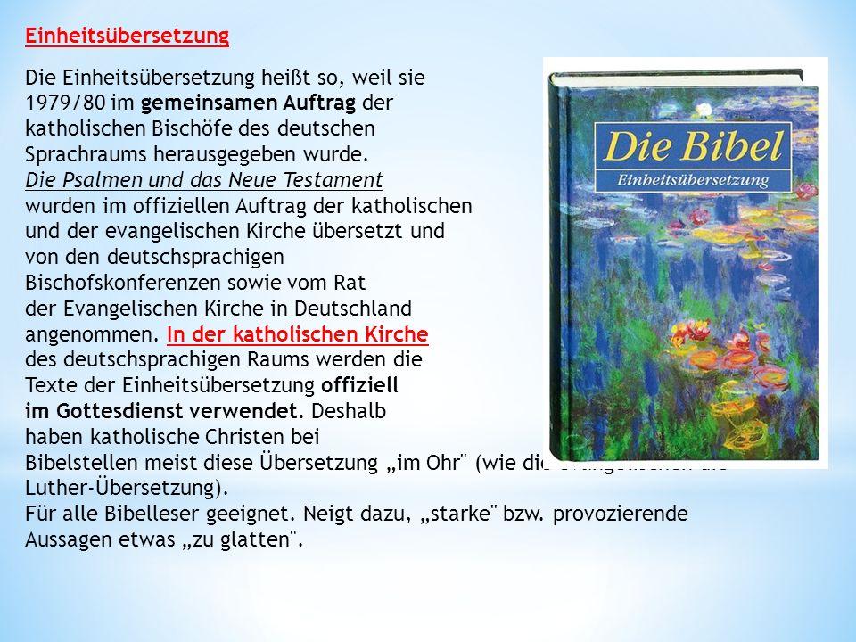 Einheitsübersetzung Die Einheitsübersetzung heißt so, weil sie 1979/80 im gemeinsamen Auftrag der katholischen Bischöfe des deutschen Sprachraums herausgegeben wurde.