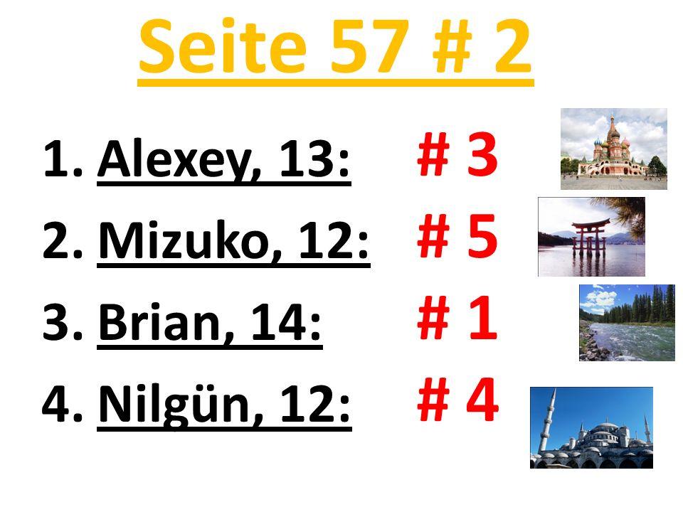 Seite 57 # 2 1.Alexey, 13: 2.Mizuko, 12: 3.Brian, 14: 4.Nilgün, 12: # 3 # 5 # 1 # 4