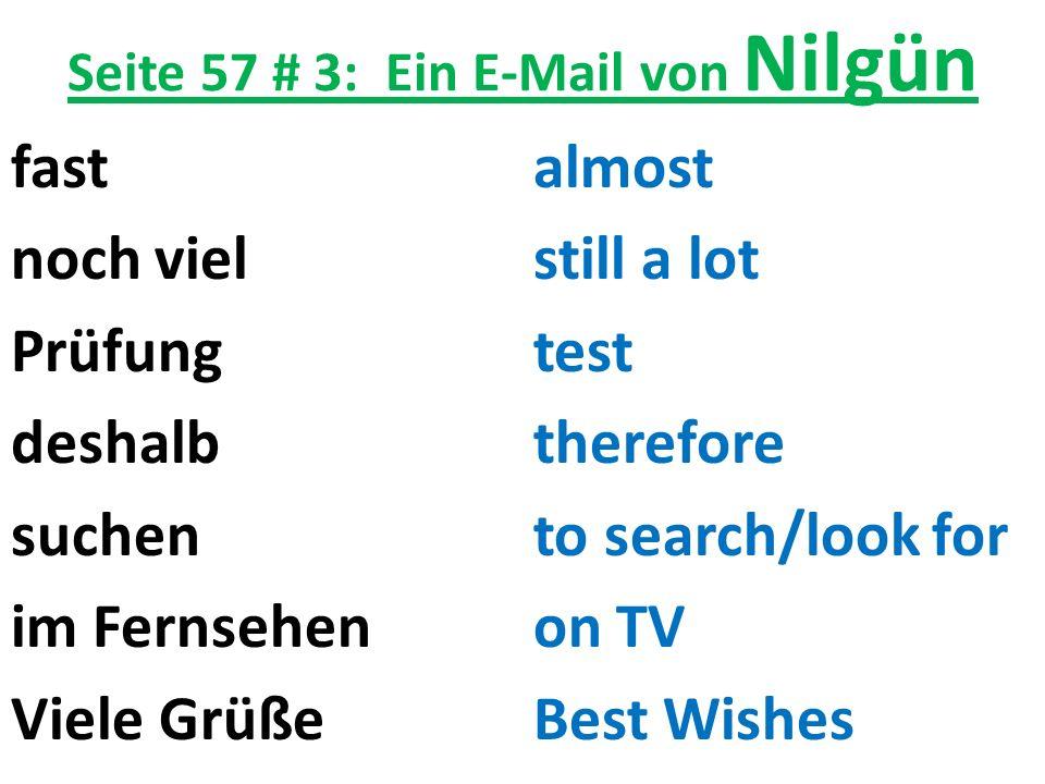 Seite 57 # 3: Ein E-Mail von Nilgün fastalmost noch vielstill a lot Prüfungtest deshalbtherefore suchen to search/look for im Fernsehen on TV Viele Gr