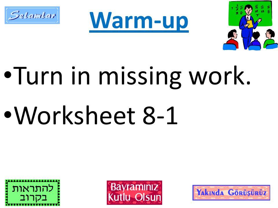 Warm-up Turn in missing work. Worksheet 8-1
