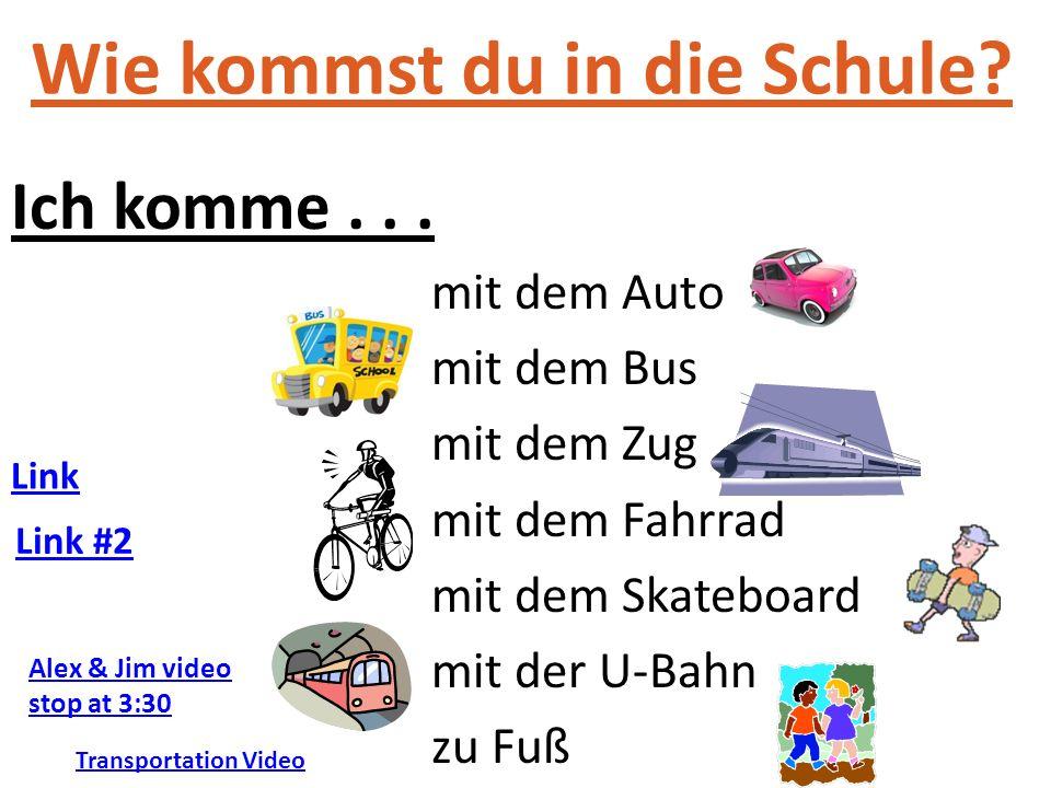 Wie kommst du in die Schule? Ich komme... mit dem Auto mit dem Bus mit dem Zug mit dem Fahrrad mit dem Skateboard mit der U-Bahn zu Fuß Transportation