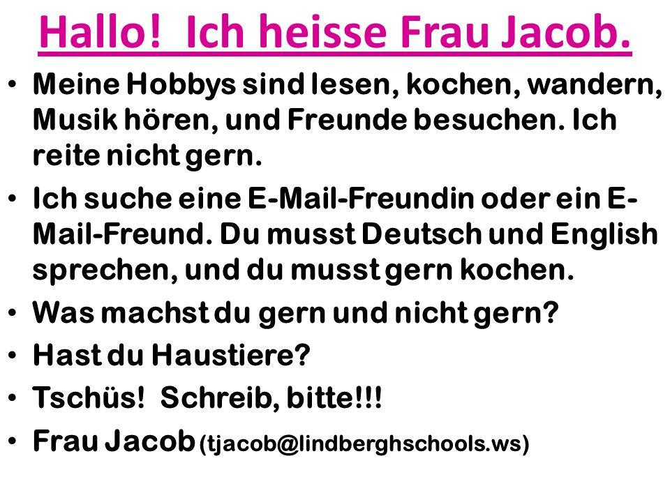 Hallo. Ich heisse Frau Jacob.