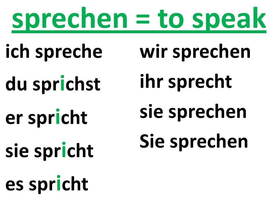 sprechen = to speak ich spreche du spr i chst er spr i cht sie spr i cht es spr i cht wir sprechen ihr sprecht sie sprechen Sie sprechen