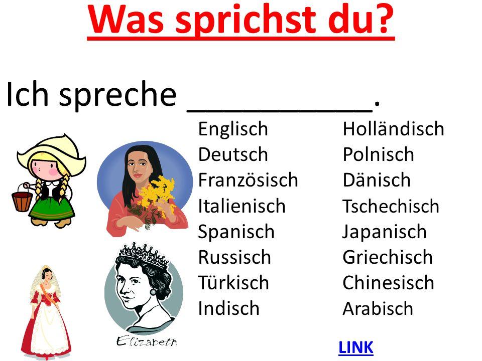 Was sprichst du? Ich spreche __________. EnglischHolländisch DeutschPolnisch FranzösischDänisch Italienisch Tschechisch SpanischJapanisch RussischGrie