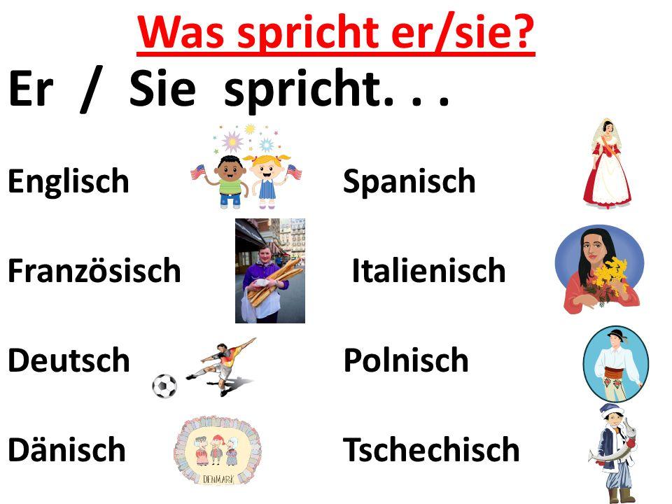 Was spricht er/sie? Er / Sie spricht... EnglischSpanisch Französisch Italienisch DeutschPolnisch Dänisch Tschechisch