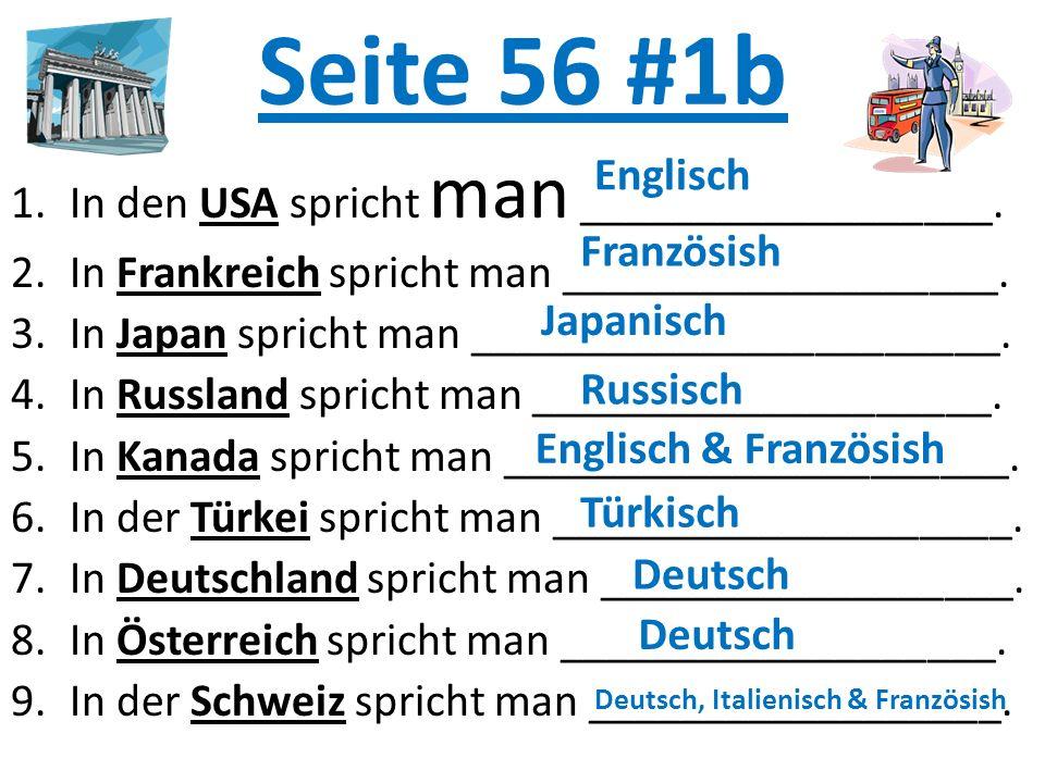 Seite 56 #1b 1.In den USA spricht man __________________. 2.In Frankreich spricht man ___________________. 3.In Japan spricht man ____________________
