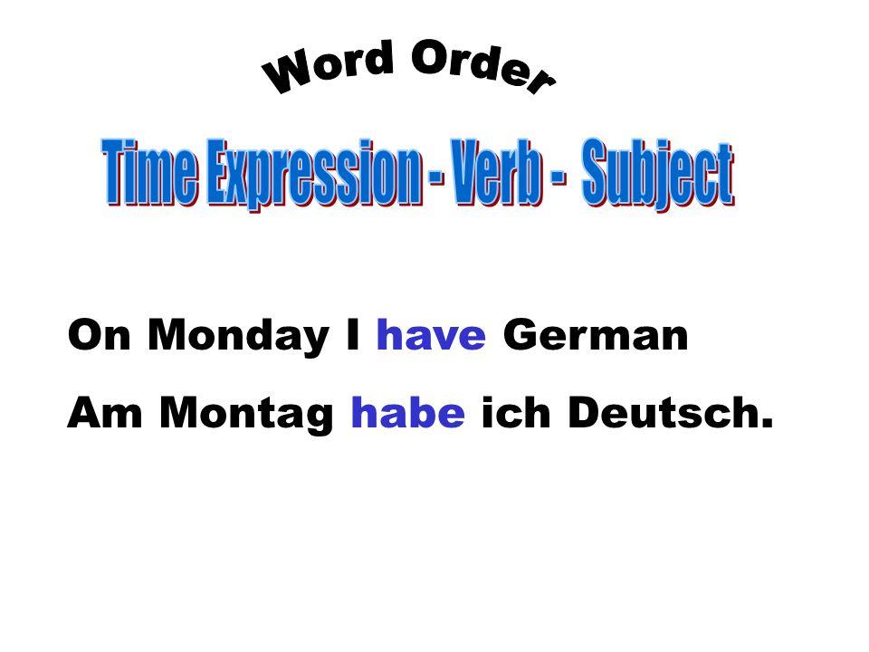 On Monday I have German Am Montag habe ich Deutsch.